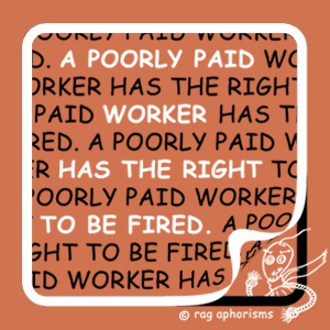 A poorly paid worker has the right to be fired