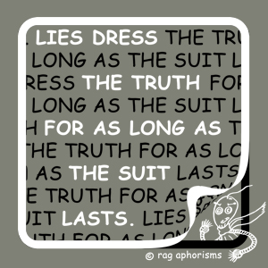 Lies dress the truth for as long as the suit lasts
