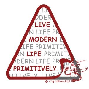 Live modern life primitively
