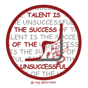 Talent is the success of the unsuccessful