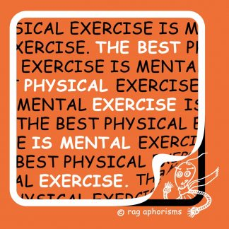 The best physical exercise is mental exercise