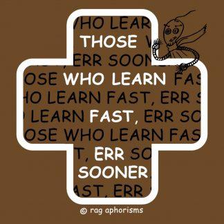 Those who learn fast, err sooner