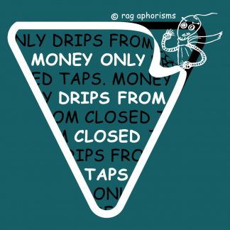 Money only drips from closed taps